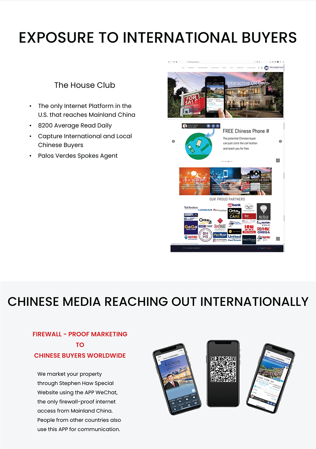 World Journal circulation. Exposure to international buyers. The House Club. The only internet platform in the U.S. that reaches Mainland China. 8200 average read daily. capture international and local chinese buyers. palos verdes spokes agent. Chinese media reaching out internationally. Firewall-proof marketing to chinese buyers worldwide. We market your property through Stephen Haw Special Website using the APP WeChat, the only firewall-roof internet access from Mainland China. People from other countries also use this APP for communication.